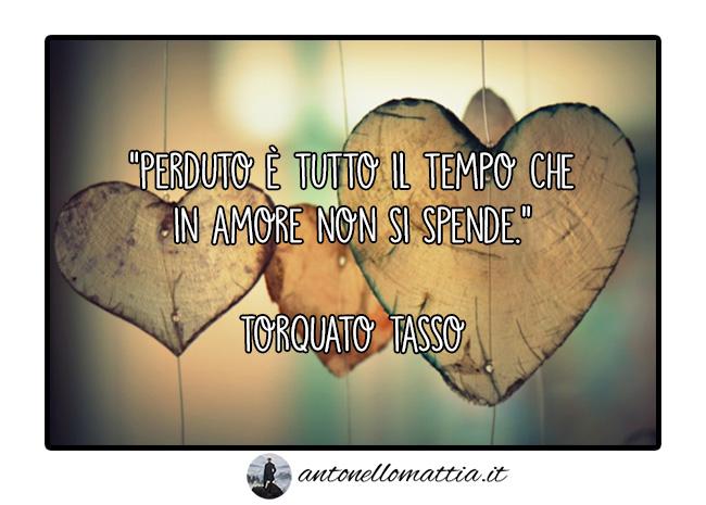 Aforisma – Perduto è tutto il tempo che in amore non si spende – Torquato Tasso