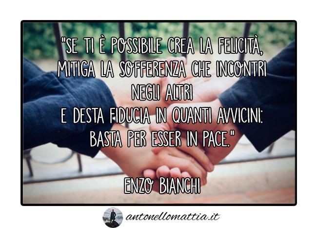 Aforisma – Se ti è possibile crea la felicità – Enzo Bianchi