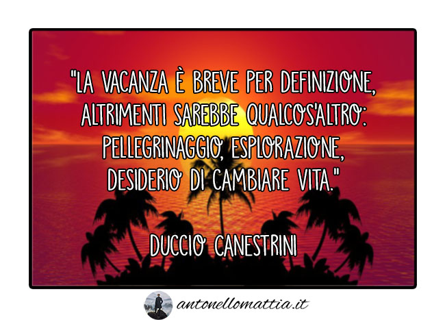 Aforisma – La vacanza è breve per definizione – Duccio Canestrini